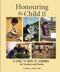 Honouring the Child II: A Guide to Ways of Learning for Teachers and Parents by Pamela Proctor